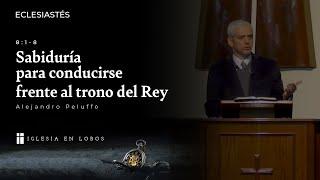 Eclesiastés 8:1-8 - Sabiduría para conducirse frente al trono del Rey - Alejandro Peluffo - IBML