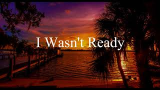 I WASN'T READY | I NEED YOU MY LOVE | RELATIONSHIP QUOTES FOR SOMEONE YOU LOVE