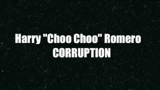 "Harry ""Choo Choo"" Romero - Corruption (Original Mix)"