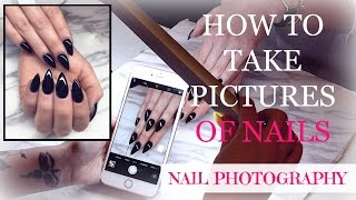 HOW TO TAKE PICTURES OF NAILS | NAIL PHOTOGRAPHY