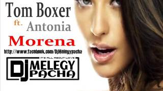 Tom Boxer ft. Antonia - Morena (Melegy Pacha Remix)