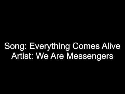 Everything Comes Alive-We Are Messengers(Lyrics in Description)
