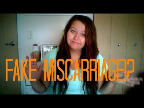 How to fake a miscarriage