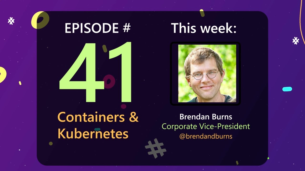 Containers and Kubernetes with Brendan Burns - AzureFunBytes Episode 41