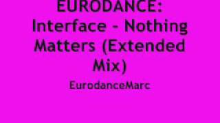 EURODANCE: Interface - Nothing Matters (Extended Mix)