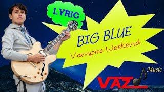 Vampire Weekend - Big Blue (Lyrics)