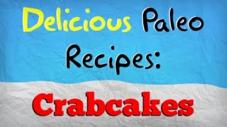 Quick & Easy Paleo Dinner Recipes | Ultimate Crab Cake Recipe For The Paleo Diet