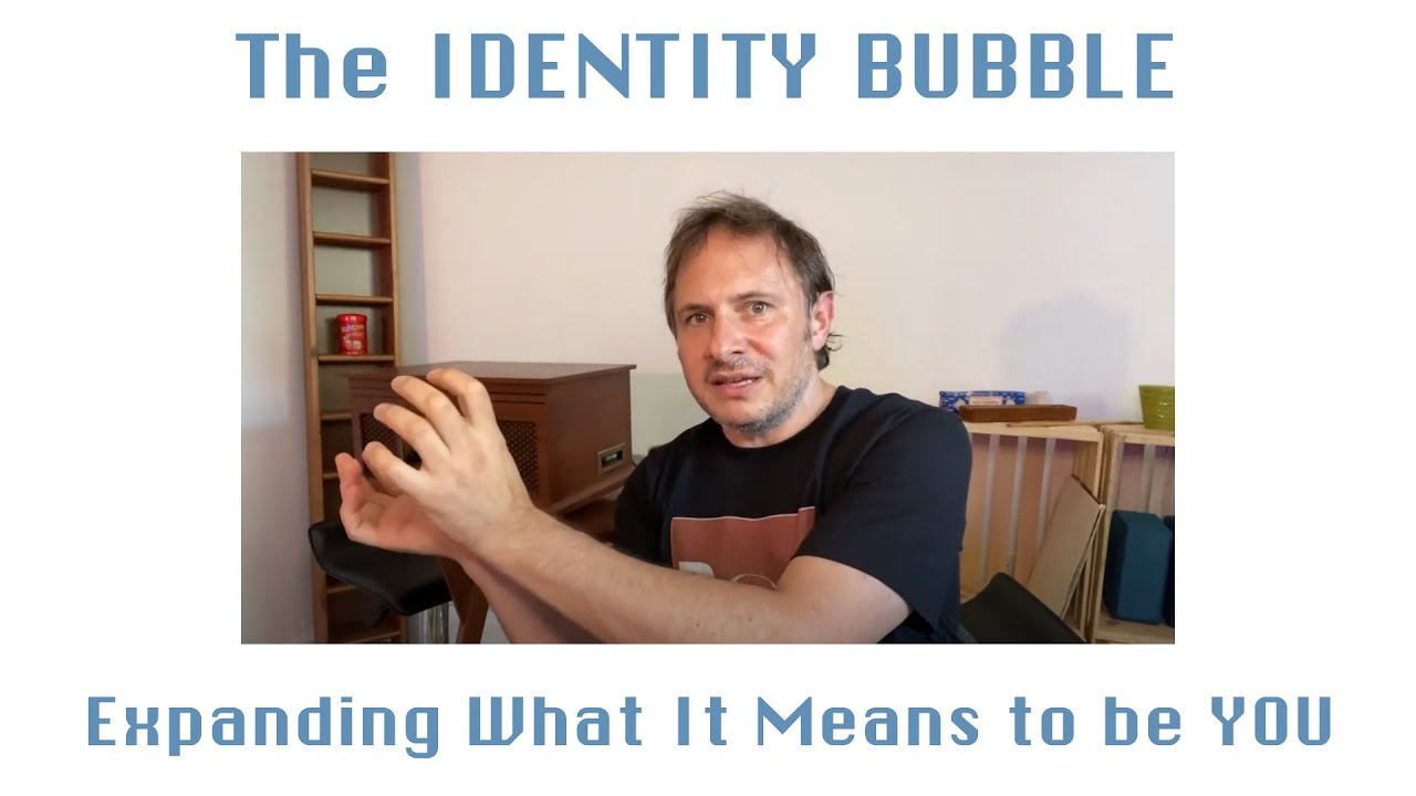 The IDENTITY BUBBLE - Expanding What It Means to be YOU