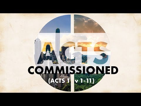 Acts 01:  Commissioned (Acts 1 v 1-11)