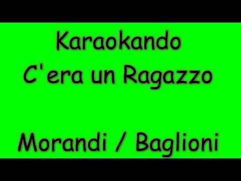 Karaoke Italiano - C'era un ragazzo - Morandi - Baglioni (testo)