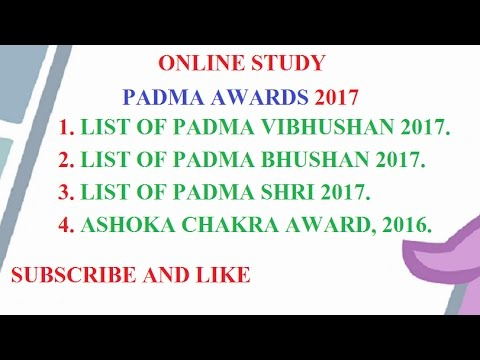 PADMA AWARDS 2017, LIST OF PADMA VIBHUSHAN, BHUSHAN, SHRI AWARDEE 2017.ASHOKA CHAKRA 2016.