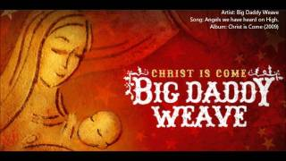 Watch Big Daddy Weave Angels We Have Heard On High video