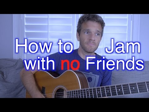 How to Jam with Friends While Having No Friends