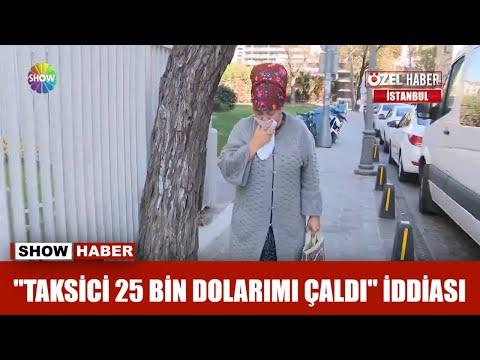 """""""Taksici 25 Bin Dolarımı çaldı"""" Iddiası"""