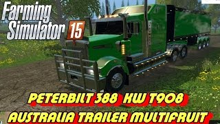 PETERBILT 388  KW T908 + AUSTRALIA TRAILER MULTIFRUIT  FarmingSimulator2015 Peterbilt_388 / Kenworth T908 / Australia trailer Multifruit wheat barley rape maize chaff forage grass windrow dry Grass windrow wheat windrow barley windrow potato sugarBeet sil