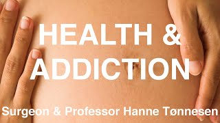 Health & addiction - Surgeon, Professor and WHO-CC Director Hanne Tønnesen
