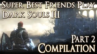 Best Friends Play Dark Souls 3 Compilation (Part 2)