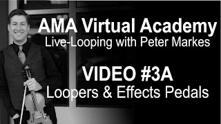 AMA Virtual Academy with Peter Markes |  VIDEO #3A - MORE LOOPERS & EFFECTS PEDALS