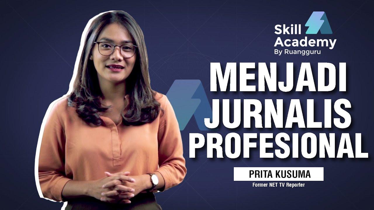 Cara Menjadi Jurnalis Professional Skill Academy Youtube