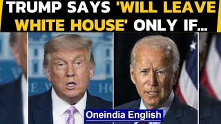 Donald Trump says for the first time that he will leave White House on one condition | Oneindia News