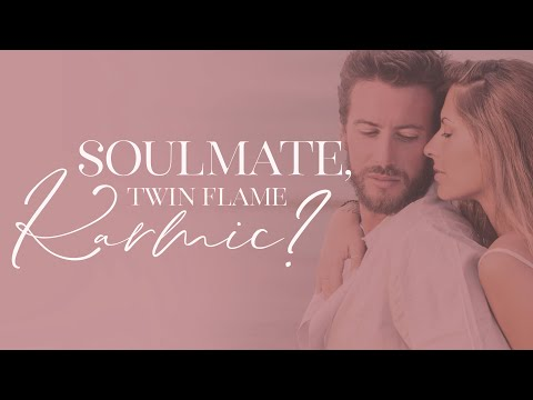 Soulmates, Twin Flames, and Karmic Relationships. What's the Difference?