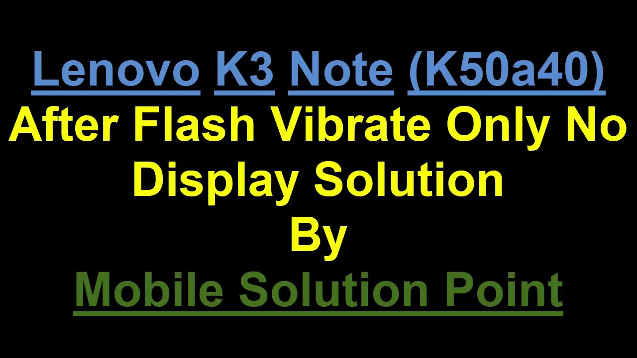 Lenovo K3 Note (K50a40) After Flash Vibrate Only No Display Solution by  Mobile Solution Point