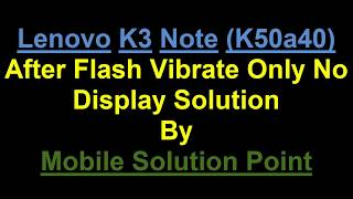 Lenovo K50A40 Flashing After Dead