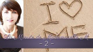 La Minute de Mademoiselle M 2 - Prenez soin de votre image par amour pour vous !