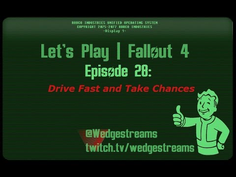 Fallout 4 | Let's play Volume 28: Drive Fast and take Chances