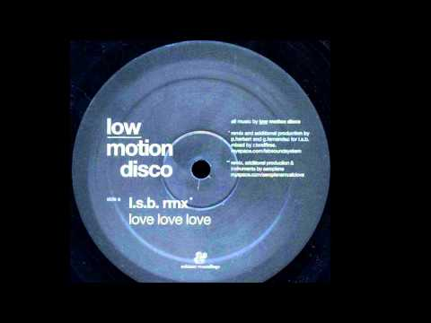 Low Motion Disco - Love Love Love (L.S.B. Remix)