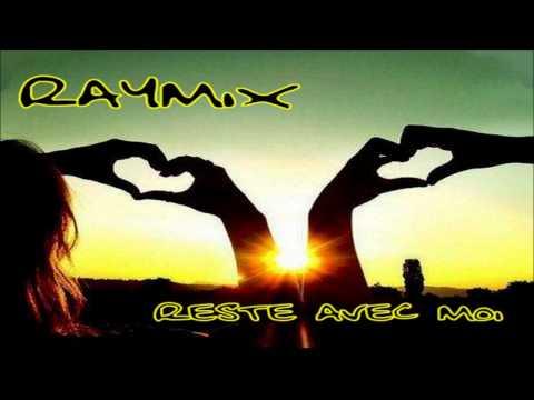 Raymix - Reste Avec Moi