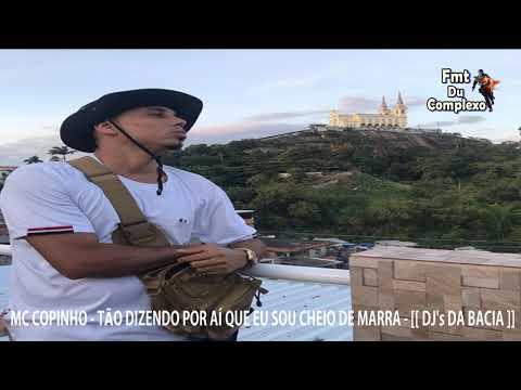 MC COPINHO - TÃO DIZENDO POR AÍ QUE EU SOU CHEIO DE MARRA - [[  DJ's DA BACIA ]] -  LANÇAMENTO 2020