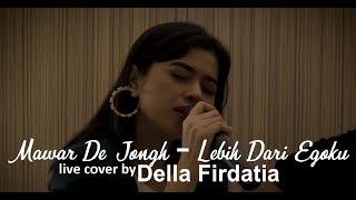 Download lagu Mawar De Jongh - Lebih Dari Egoku live cover by Della Firdatia