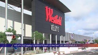 Yvelines | Vélizy 2 et Parly 2 boosté par le rachat de Westfield ?