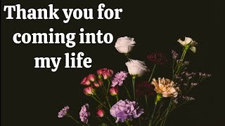 Thank you for coming into my life....