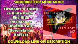 Firebeatz & Tiesto vs Knife Party - Sky High Resistance (KSHMR Edit)