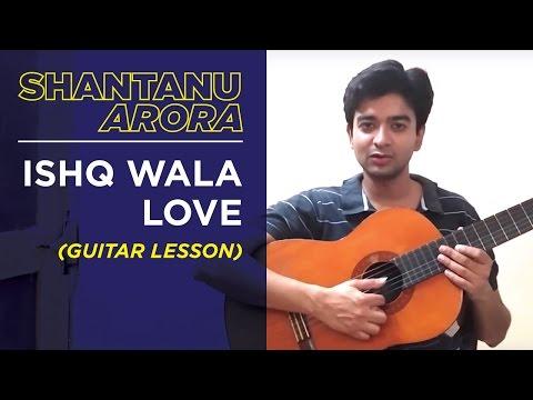 Ishq Wala Love (Guitar Lesson) | Shantanu Arora