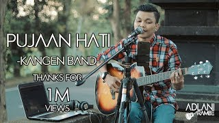Download PUJAAN HATI - KANGEN BAND | Adlani Rambe [Live Cover] Mp3