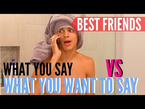 What You Say VS What You Want To Say to BEST FRIENDS! | Brent Rivera