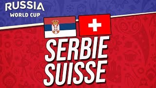 COUPE DU MONDE 2018 | SERBIE - SUISSE