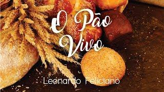 Baixar Leonardo Feliciano - O Pão Vivo