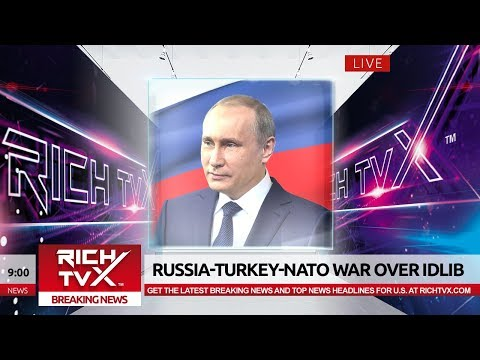 Breaking News: Russia-Turkey-NATO War Over Idlib –  Rich TVX News