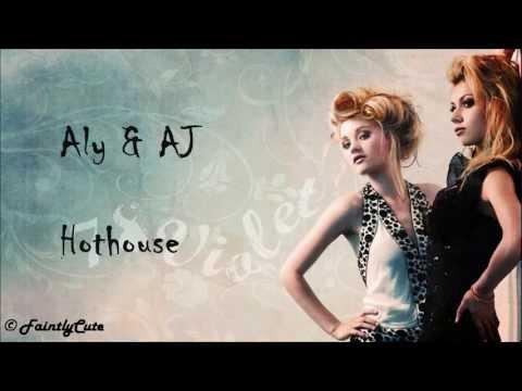 Aly & AJ - Hothouse - Lyrics