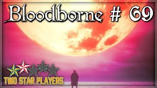 Bloodborne - The Living Failures [Part 69] Two Star Players