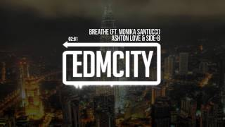Ashton Love & Side-B - Breathe (Ft. Monika Santucci)