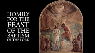 Homily for the Feast of the Baptism of the Lord