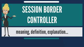 What is SESSION BORDER CONTROLLER? What does SESSION BORDER CONTROLLER mean?