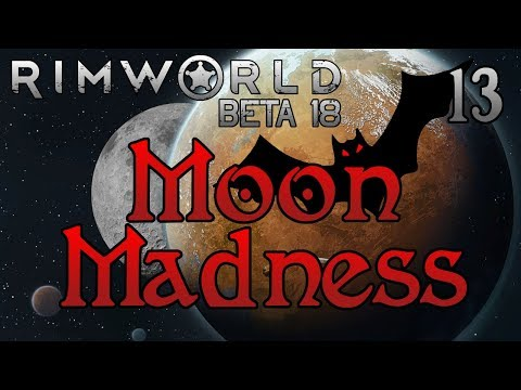 Rimworld: Moon Madness! - Part 13: The Dim-ish Side [Lovecraft Extreme Beta 18]