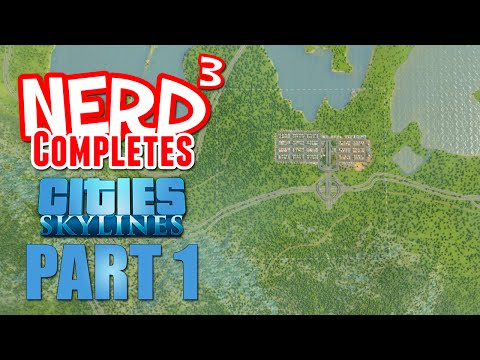 Nerd³ Completes... Cities: Skylines - Part 1