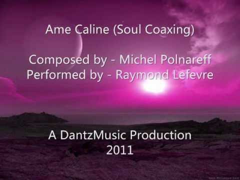Ame Caline (Soul Coaxing) Raymond Lefevre...